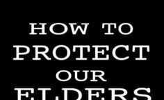 How to Protect Our Elders