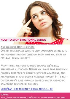 How to stop emotional eating - Ask yourself one question - Click to read the full article: http://www.urbanewomen.com/how-to-stop-emotional-eating.html
