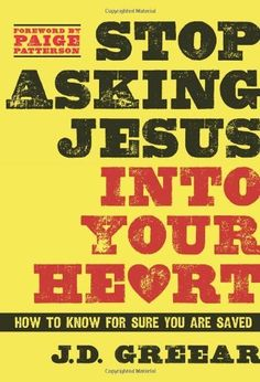 Stop Asking Jesus Into Your Heart: How to Know for Sure You Are Saved by J.D. Greear, http://www.amazon.com/dp/1433679213/ref=cm_sw_r_pi_dp_FSLerb0H4HTHY