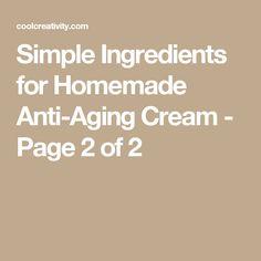 Simple Ingredients for Homemade Anti-Aging Cream - Page 2 of 2 #antiagingcreams #AntiAgingTips