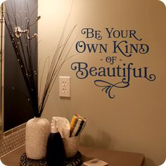 Be Your Own Kind of Beautiful (4 lined) (wall decal from WallWritten.com).  Again for Leslie.