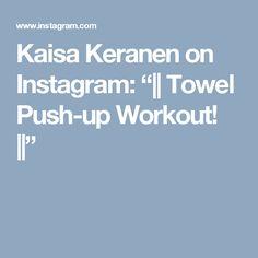 "Kaisa Keranen on Instagram: ""|| Towel Push-up Workout! ||"""