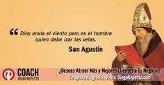 """""""Dios envía el viento pero es el hombre quien debe izar las velas"""" — San Agustín"""