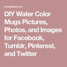 DIY Water Color Mugs Pictures, Photos, and Images for Facebook, Tumblr, Pinterest, and Twitter