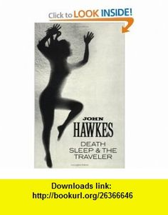 Death, Sleep  the Traveler (New Directions ) (9780811205696) John Hawkes , ISBN-10: 081120569X  , ISBN-13: 978-0811205696 ,  , tutorials , pdf , ebook , torrent , downloads , rapidshare , filesonic , hotfile , megaupload , fileserve