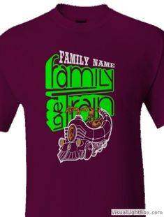 FAMILY LOVE TRAINclick HERE to Customize with your own TEXTand Change T-SHIRT and DESIGN Colors