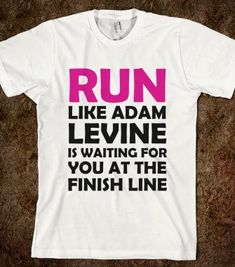 RUN LIKE ADAM LEVINE IS WAITING - Just Say It Tees - Skreened T-shirts, Organic Shirts, Hoodies, Kids Tees, Baby One-Pieces and Tote Bags