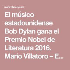 El músico estadounidense Bob Dylan gana el Premio Nobel de Literatura 2016. Mario Villatoro – Empresario salvadoreño en Costa Rica
