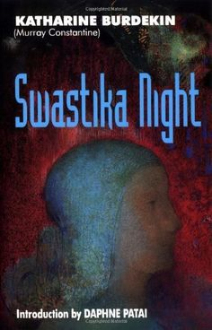 Swastika Night by Katharine Burdekin. Published in 1937, this novel is way ahead of its time, even setting the foundation for such books as 1984. A must read.