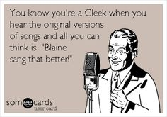 "You know you're a #Gleek when you hear the original versions of songs and all you can think is ""Blaine sang that better!"""
