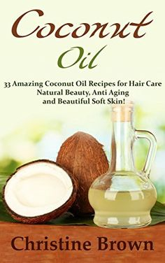 Product review for Coconut Oil: Coconut Oil for Beginners - 33 Amazing Coconut Oil Recipes for Hair Care, Natural Beauty, Anti-Aging and Beautiful Soft Skin! (Essential Oils, Natural Remedies, Homemade Beauty Products)  - Coconut Oil Coconut Oil for Beginners – 33 Amazing Coconut Oil Recipes for Hair Care, Natural Beauty, Anti-Aging and Beautiful Soft Skin!  Coconut oil has been used for thousands of years on a daily basis, not only in food preparation but also for be