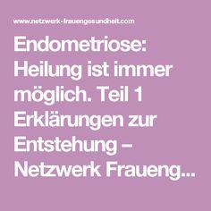 Endometriose: Heilung ist immer möglich. Teil 1 Erklärungen zur Entstehung – Netzwerk Frauengesundheit