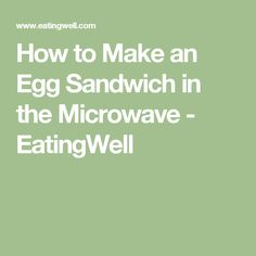 How to Make an Egg Sandwich in the Microwave - EatingWell