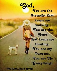 PSALM 18:32  -  God, You are the strength that keeps me walking...You are the hope that keeps me trusting...You are my purpose...You are my everything!