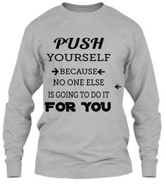 Push Yourself Because No One Else Is Going To Do It  For You Sport Grey Long Sleeve T-Shirt Front