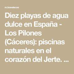Diez playas de agua dulce en España - Los Pilones (Cáceres): piscinas naturales en el corazón del Jerte. | Galería de fotos 4 de 10 | Traveler