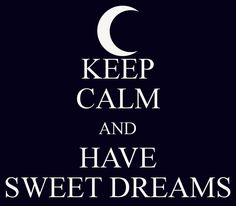 KEEP CALM AND HAVE SWEET DREAMS ⭐ CH