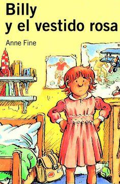 +9 Billy y el Vestido Rosa. Anne Fine. Billy no imaginaba el trato que la gente da a las niñas hasta que su madre lo manda un día al colegio con un vestido rosa...