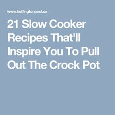 21 Slow Cooker Recipes That'll Inspire You To Pull Out The Crock Pot