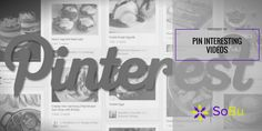 Pin a variety of different types of content to your Pinterest boards. Pinning videos is a great way to catch your audiences attention.  To learn more about Social Media Marketing on Pinterest, or to find out about SoBu Social Media Marketing's customisable Pinterest marketing packages, contact us at info@SoBuSocial.com.
