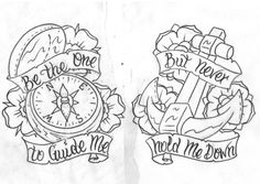 Gary and I want to get this as a couple tattoo, except instead of hold me down I'd want never let me sink.