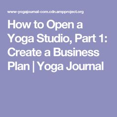 How to Open a Yoga Studio, Part 1: Create a Business Plan | Yoga Journal