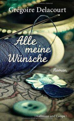 Alle meine Wünsche (Frauenromane) von Grégoire Delacourt