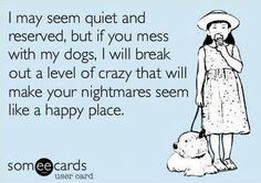 Don't mess with my dog...this reminds me of someone : )