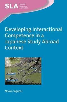 Developing interactional competence in a Japanese study abroad context / Naoko Taguchi
