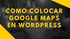 Como Colocar Google Maps En  Wordpress