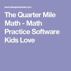 The Quarter Mile Math - Math Practice Software Kids Love Math Math, Math Practices, Software, Love, Kids, Amor, Toddlers, Boys, El Amor
