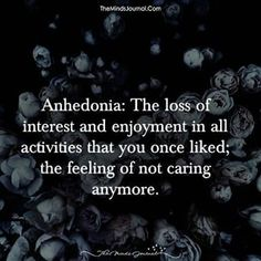 Anhedonia - The loss of interest and enjoyment in all activities that you once liked; the feeling of not caring anymore.-me, for the past three years The Words, Fancy Words, Weird Words, Words To Use, Pretty Words, Beautiful Words, Cool Words, Strange Words, How To Feel Beautiful