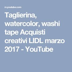 Taglierina, watercolor, washi tape Acquisti creativi LIDL marzo 2017  - YouTube Lidl, Washi Tape, Youtube, Watercolor, Bricolage, Pen And Wash, Watercolor Painting, Watercolour, Youtubers