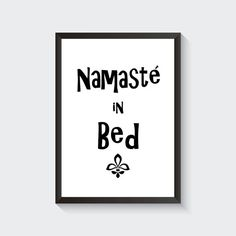 Check out this item in my Etsy shop https://www.etsy.com/listing/488884990/namaste-in-bed-printable-wall-art