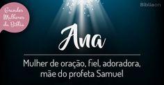 Ana Mulher de oração, fiel, adoradora, mãe do profeta Samuel Anna Name, Illustrated Faith, Single Women, Verses, Pray, First Love, Lord, Love You, Bible