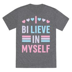 """I Bi-lieve In Myself - Show off your bisexual pride with this """"I Bi-lieve In Myself"""" bi pride design, because it doesn't matter what people think as long as you believe in yourself! Perfect for believing in yourself, coming out, being bisexual, queer pride, self love, gay pride, and bisexual quotes!"""
