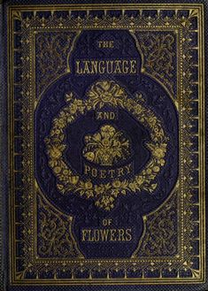The Language and Poetry of Flowers: An Alphabet of Floral Emblems, 1857. Beautifully illustrated inside too ...