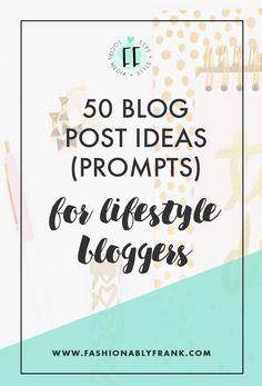 50 Blog Post Ideas for Lifestyle Bloggers — Fashionably Frank | Lifestyle Blog