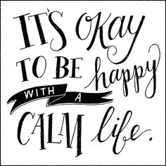 It's Okay to be Happy with a Calm Life
