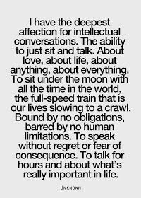 Inspirational Picture Quotes...: I have the deepest affection for intellectual conversations.
