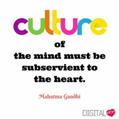 #Culture #MahatmaGandhi #Heart #Mind #Art #People #DigitalMom #Quote www.digitalmom.in
