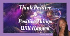 Think Positive and Positive Things Will Happen. Master positive thinking have a positive mindset and get tips on how to get rid of negative thoughts.