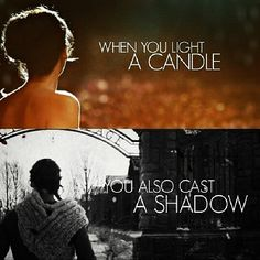 When you light a candle, you also cast a shadow.