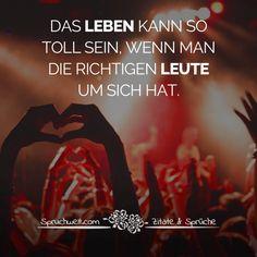 Das Leben kann so toll sein, wenn man die richtigen Leute um sich hat - Spruch über Freunde und Freundschaftssprüche #zitate #sprüche #spruchbilder #deutsch