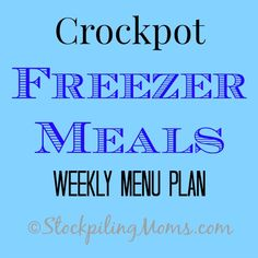 Crockpot Freezer Meals Weekly Menu Plan to help save you time and money on dinner for the family!