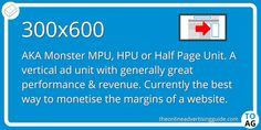 The 300×600 ad unit is an IAB standard ad unit with the dimensions of 300 pixels wide by 600 pixels tall. 300×600 ads are also known as a Monster MPU, Half Page Unit (HPU) or Filmstrip.  #DigitalMarketing   #DisplayAdvertising   #Websites