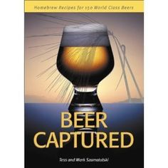 Beer Captured by Tess and Mark Szamatulski.  Features 150 Clone Beer Recipes including charts on mash guidelines, beer styles, hop chart, water profiles for famous beer regions and more. 2/17/15 9:...