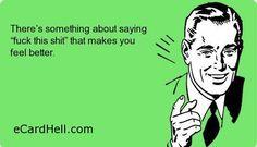 Makes You Feel Better. SO TRUE
