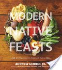 Modern native feasts : healthy, innovative, sustainable cuisine / Andrew George Jr  TX715.6 .G466 2013    (2018)