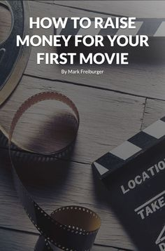 How To Raise Money For Your First Movie by Filmmaker / Author Mark Freiburger   Film Courage